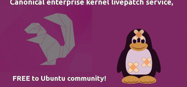 Η υπηρεσία Kernel LivePatch της Canonical, δωρεάν στην κοινότητα του Ubuntu !